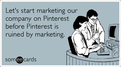 Pinterest marketing advertising business workplace ecards someecards pinterest marketing advertising business workplace ecards someecards colourmoves Gallery